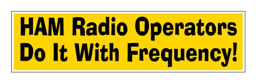 Ham Operators Do It With Frequency - Bumper Sticker
