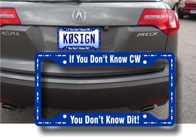 License Plate Frame - If You Don't Know CW You Don't Know Dit!